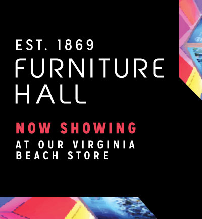 Furniture Hall Now Showing at our Virginia Beach Store