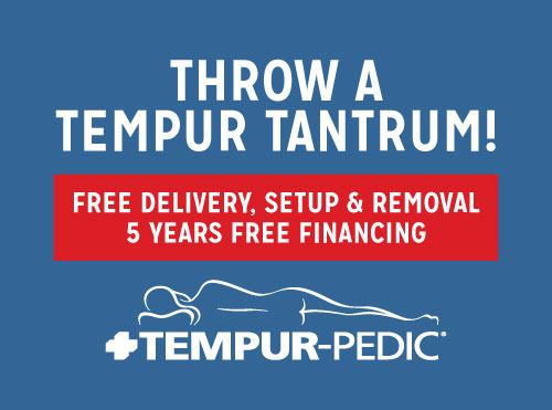 Throw a Tempur Tantrum! Free Delivery, Setup & Removal 5 Years Free Financing
