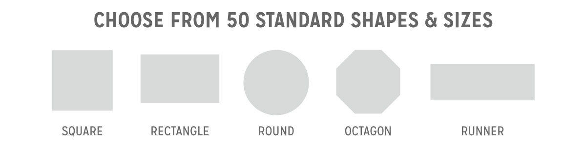 Choose from 50 Standard Shapes and Sizes