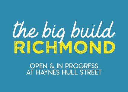 The Big Build Richmond, Open & In Progress at Haynes Hull Street