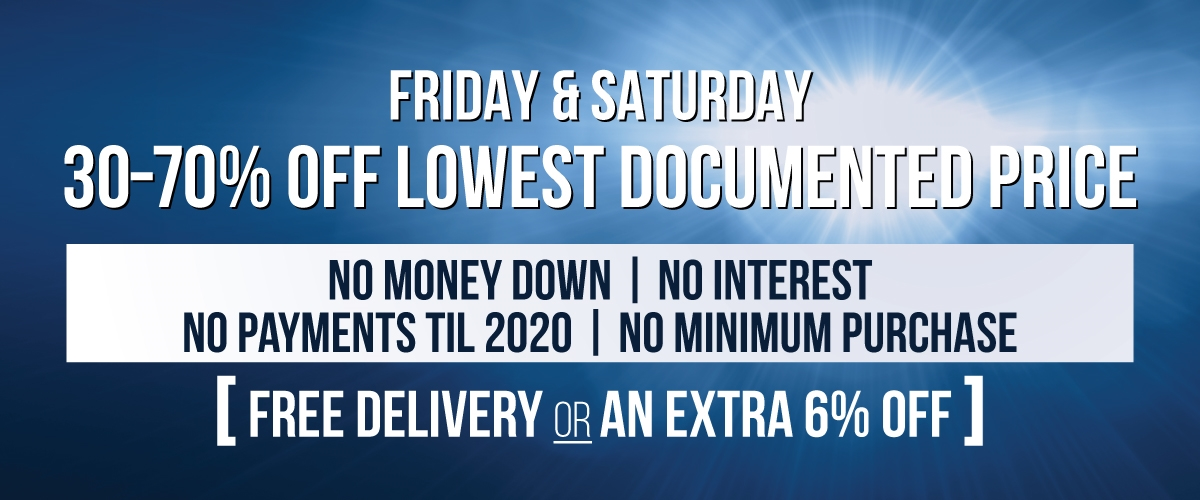 30-70% Off Lowest Documented Price, No Money Down, No Interest, No Payments Til 2020, No Minimum Purchase, Free Delivery or An Extra 6% Off