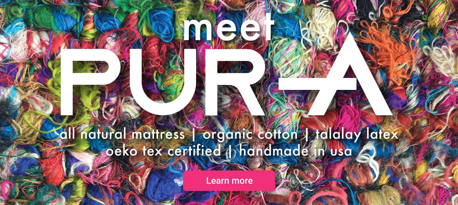meet PURA all natural mattress, organic cotton, talalay latex, oeko tex certified, handmade in usa learn more
