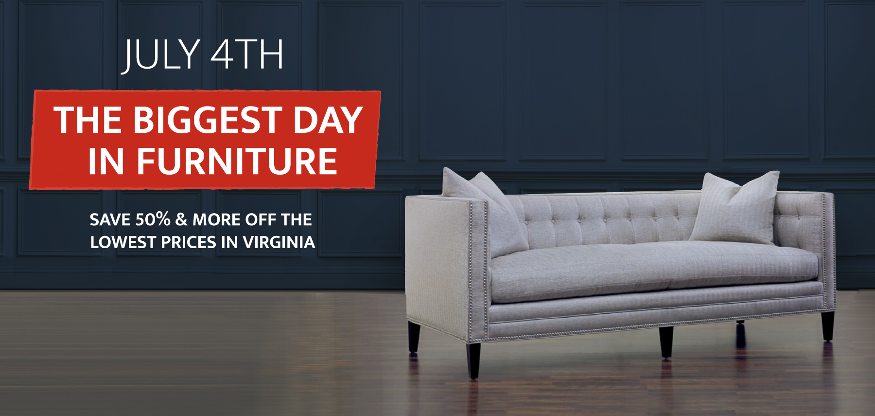 July 4th - The Biggest Day in Furniture - SAve 50% & More OFF