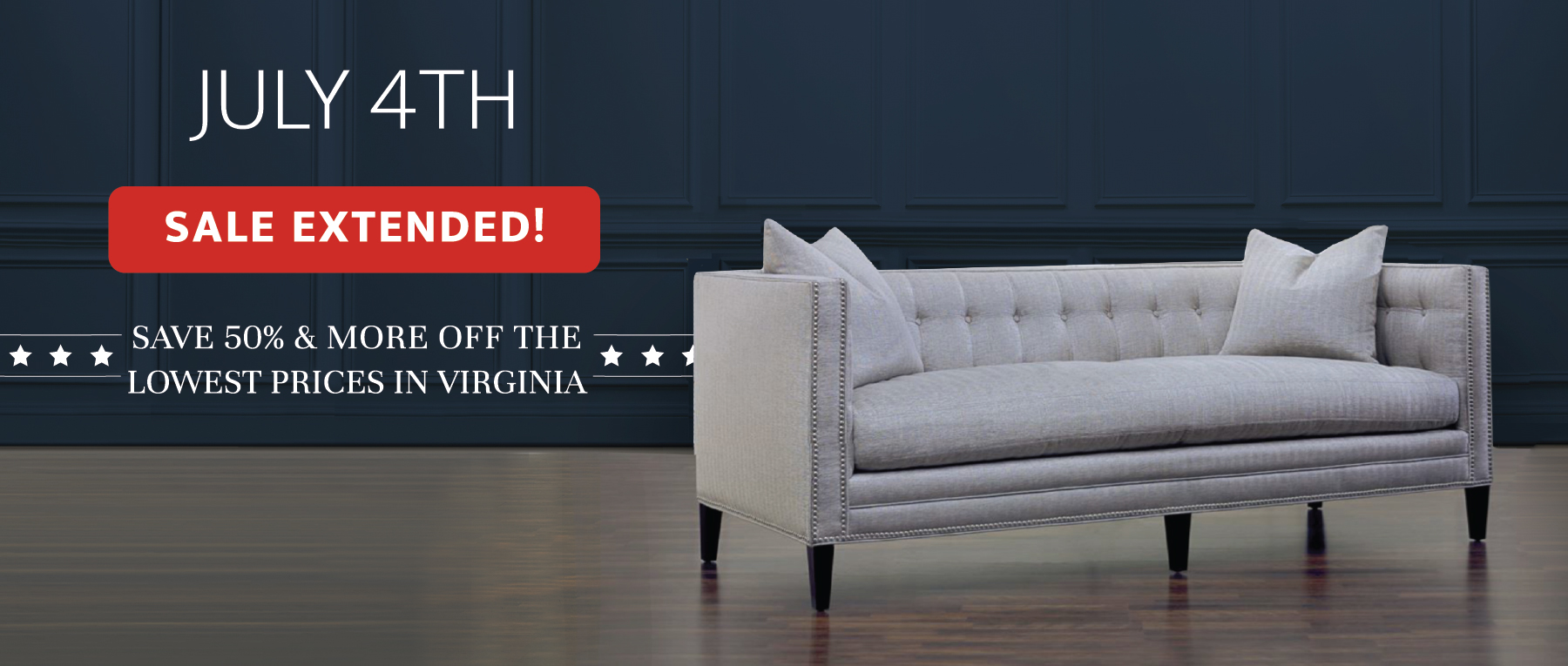 July 4th - Sale Extended - The Biggest Day in Furniture - SAve 50% & More OFF
