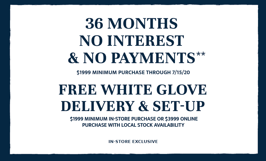 36 Months no interest. Free White Glove Delivery & Set-Up