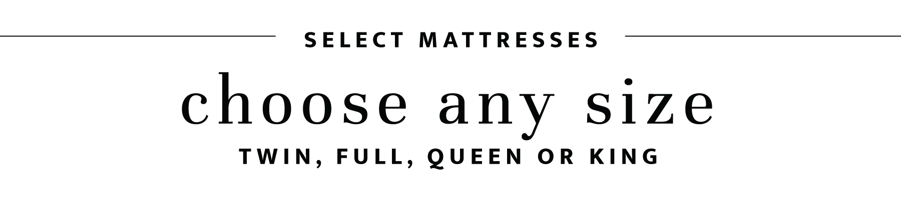 select mattresses choose any size for one price